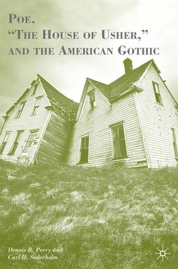 "Book Poe, ""The House of Usher,"" and the American Gothic by Dennis R. Perry"