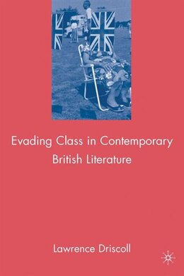 Book Evading Class In Contemporary British Literature by Lawrence Driscoll