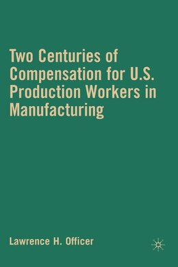 Book Two Centuries of Compensation for U.S. Production Workers in Manufacturing by Lawrence H. Officer