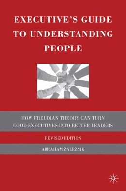 Book Executive's Guide to Understanding People: How Freudian Theory Can Turn Good Executives into Better… by Abraham Zaleznik