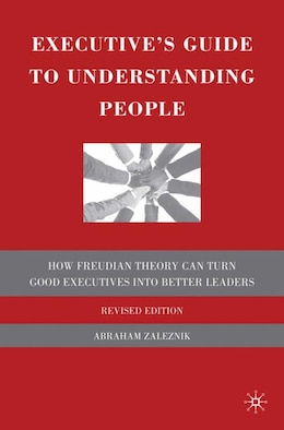 Book Executive's Guide to Understanding People: How Freudian Theory Can Turn Good Executives into Better… by A. Zaleznik