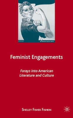 Book Feminist Engagements: Forays into American Literature and Culture by Shelley Fisher Fishkin