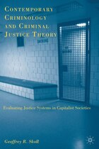 Contemporary Criminology and Criminal Justice Theory: Evaluating Justice Systems in Capitalist…