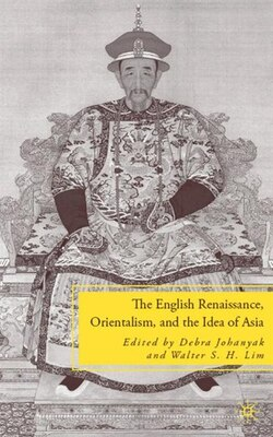 Book The English Renaissance, Orientalism, and the Idea of Asia by D. Johanyak