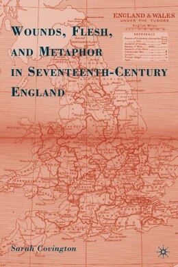 Book Wounds, Flesh, and Metaphor in Seventeenth-Century England by Sarah Covington