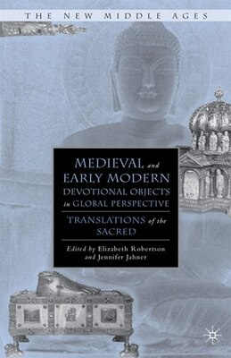 Book Medieval and Early Modern Devotional Objects in Global Perspective: Translations of the Sacred by Elizabeth Robertson
