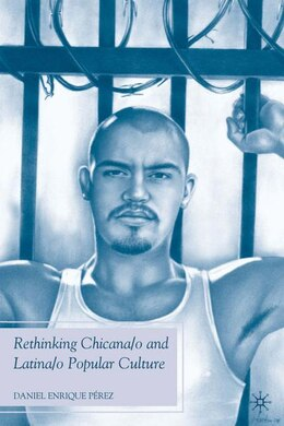 Book Rethinking Chicana/o and Latina/o Popular Culture by Daniel Enrique Pérez
