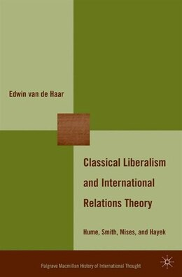 Book Classical Liberalism and International Relations Theory: Hume, Smith, Mises, and Hayek by Edwin van de Haar