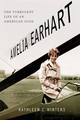 Book Amelia Earhart: The Turbulent Life of an American Icon: The Turbulent Life of an American Icon by Kathleen C Winters