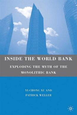 Book Inside the World Bank: Exploding the Myth of the Monolithic Bank by Yi-chong Xu