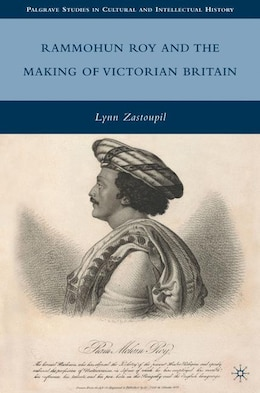 Book Rammohun Roy And The Making Of Victorian Britain by L. Zastoupil
