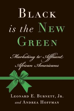 Book Black Is the New Green: Marketing to Affluent African Americans by Leonard E. Burnett
