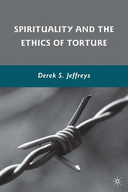 Book Spirituality and the Ethics of Torture by Derek S. Jeffreys