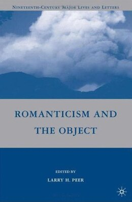 Book Romanticism and the Object by Larry H. Peer