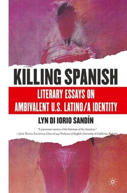 Book Killing Spanish: Literary Essays on Ambivalent U.S. Latino/a Identity by Lyn Di Iorio Sandín