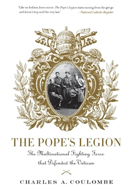 Book The Pope's Legion: The Multinational Fighting Force that Defended the Vatican by Charles A. Coulombe
