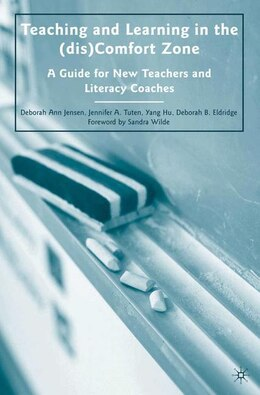 Book Teaching and Learning in the (dis)Comfort Zone: A Guide for New Teachers and Literacy Coaches by Deborah Ann Jensen