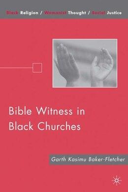 Book Bible Witness in Black Churches by Garth Kasimu Baker-Fletcher