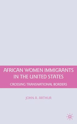 Book African Women Immigrants in the United States: Crossing Transnational Borders by John A. Arthur