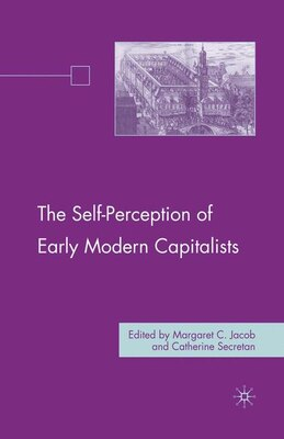 Book The Self-Perception of Early Modern Capitalists by Margaret C. C. Jacob