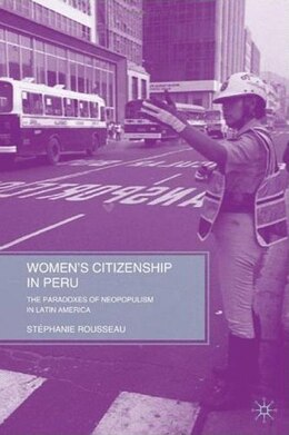 Book Women's Citizenship in Peru: The Paradoxes of Neopopulism in Latin America by Stéphanie Rousseau