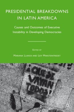 Book Presidential Breakdowns In Latin America: Causes and Outcomes of Executive Instability in… by Mariana Llanos