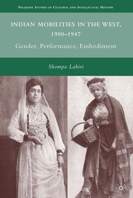 Book Indian Mobilities In The West, 1900-1947: Gender, Performance, Embodiment by Shompa Lahiri