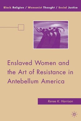 Book Enslaved Women and the Art of Resistance in Antebellum America by Renee K. Harrison