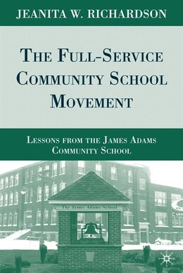 Book The Full-Service Community School Movement: Lessons from the James Adams Community School by Jeanita W. Richardson