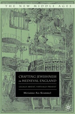 Book Crafting Jewishness In Medieval England: Legally Absent, Virtually Present by M. Krummel
