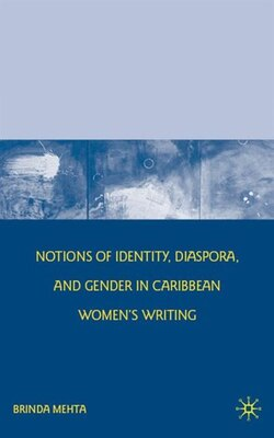 Book Notions of Identity, Diaspora, and Gender in Caribbean Women's Writing by Brinda Mehta