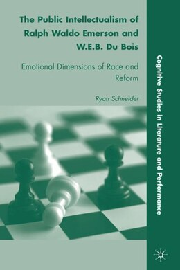 Book The Public Intellectualism of Ralph Waldo Emerson and W.E.B. Du Bois: Emotional Dimensions of Race… by Ryan Schneider