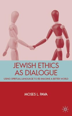 Book Jewish Ethics as Dialogue: Using Spiritual Language to Re-Imagine a Better World by M. Pava