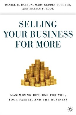 Book Selling Your Business for More: Maximizing Returns for You, Your Family, and the Business by Mary Geddes Geddes Boehler