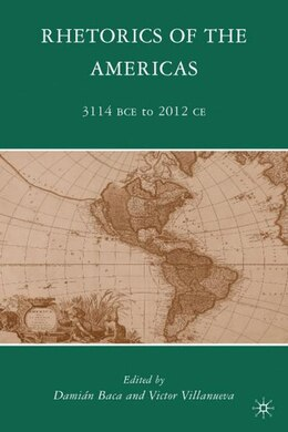 Book Rhetorics Of The Americas: 3114 BCE to 2012 CE by Damián Baca