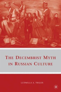 Book The Decembrist Myth in Russian Culture by L. Trigos