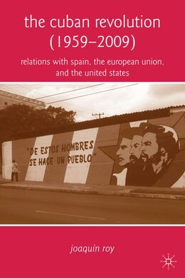 Book The Cuban Revolution (1959-2009): Relations with Spain, the European Union, and the United States by Joaquín Roy