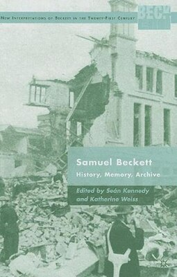 Book Samuel Beckett: History, Memory, Archive by S. Kennedy