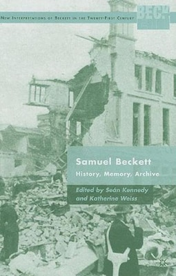 Book Samuel Beckett: History, Memory, Archive by Seán Kennedy