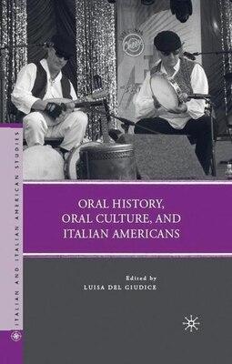 Book Oral History, Oral Culture, and Italian Americans by Luisa Del Giudice