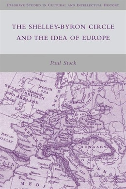 Book The Shelley-Byron Circle and the Idea of Europe by Paul Stock