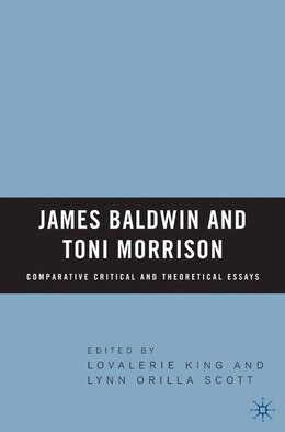 Book James Baldwin And Toni Morrison: Comparative Critical And Theoretical Essays: Comparative Critical… by Lovalerie King