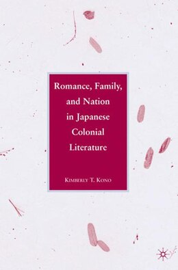 Book Romance, Family, and Nation in Japanese Colonial Literature by Kimberly Kono