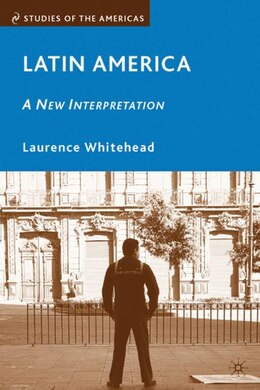 Book Latin America: A New Interpretation by Laurence Whitehead