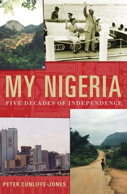 Book My Nigeria: Five Decades of Independence by Peter Cunliffe-jones