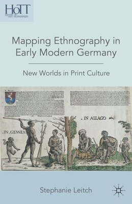 Book Mapping Ethnography In Early Modern Germany: New Worlds in Print Culture by Stephanie Leitch