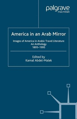 Book America in An Arab Mirror: Images of America in Arabic Travel Literature, 1668 to 9/11 and Beyond by Kamal Abdel-Malek