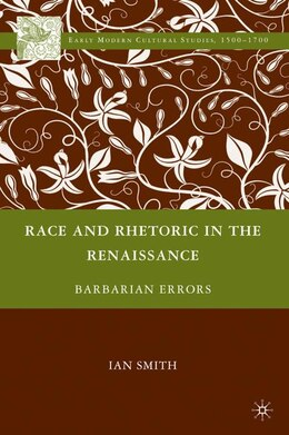 Book Race and Rhetoric in the Renaissance: Barbarian Errors by Ian Smith