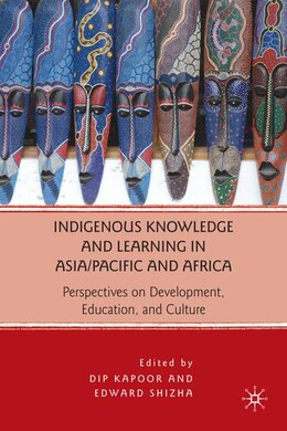 Book Indigenous Knowledge and Learning in Asia/Pacific and Africa: Perspectives on Development… by Dip Kapoor