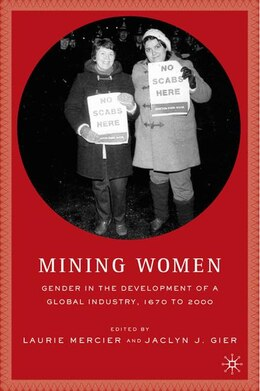 Book Mining Women: Gender in the Development of a Global Industry, 1670 to the Present by Laurie Mercier